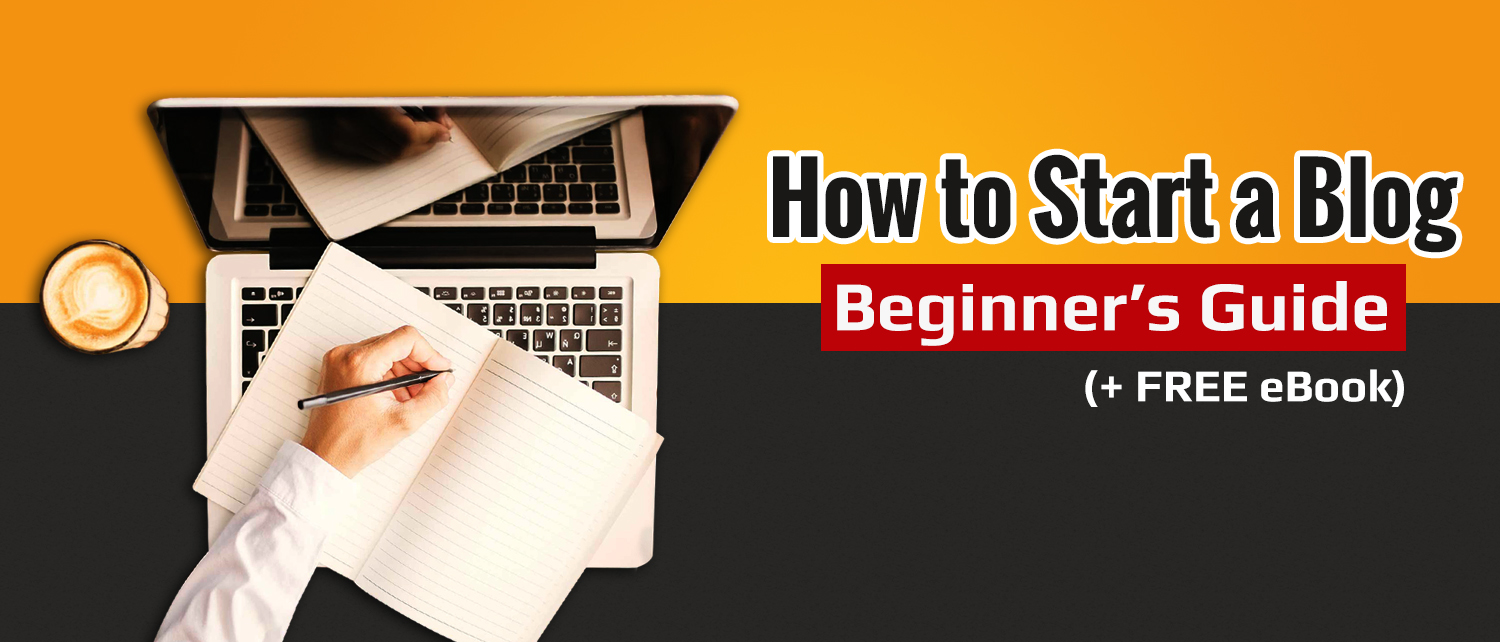 How to Start a Blog in 2018 – Beginner's Guide (+ FREE eBook)