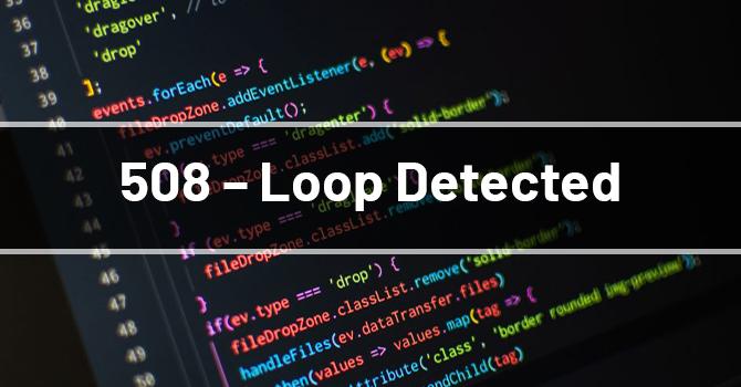 508 - Loop Detected